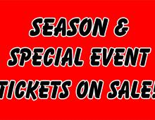 Season and Special Event Tickets On Sale!!