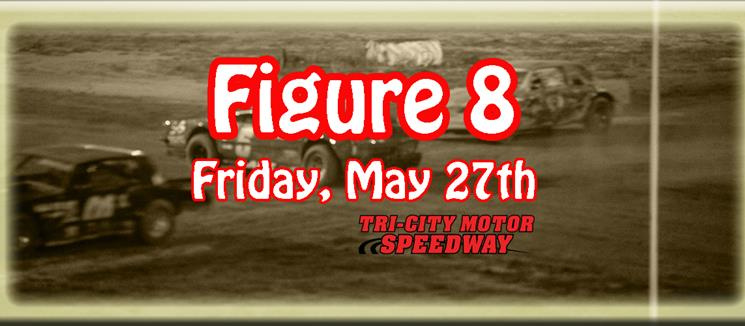 Figure 8 Racing Friday, May 27th!