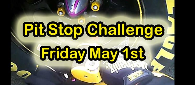 Pit Stop Challenge Friday May 1st