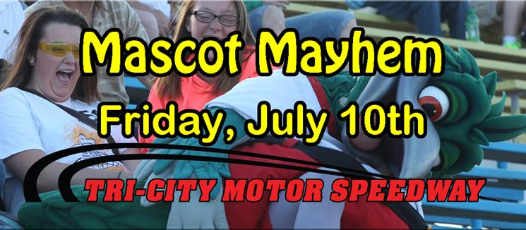 Mascot Mayhem Friday July 10th!